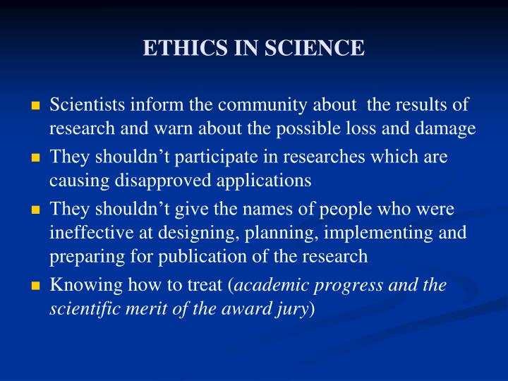 ethics in science Science, ethics, and society initiative (sesi) as an exciting collaborative venture between the center for ethics and the program in science and society, the goal of sesi is to capture and focus the growing interest and energy among students and the greater community with regard to issues in scientific development,.