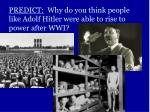 predict why do you think people like adolf hitler were able to rise to power after wwi
