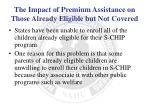the impact of premium assistance on those already eligible but not covered