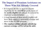 the impact of premium assistance on those who are already covered1