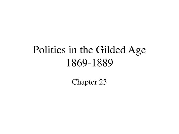 politics in the gilded age 1869 1889 n.