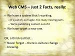 web cms just 2 facts really