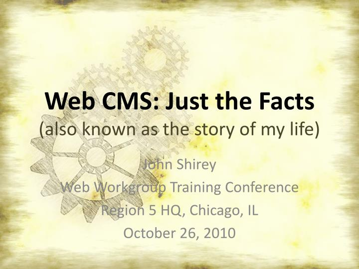 web cms just the facts also known as the story of my life n.