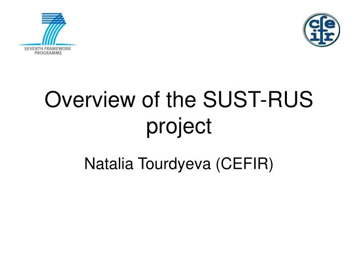 overview of the sust rus project n.