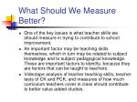 what should we measure better