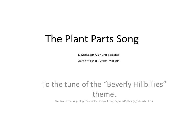 the plant parts song by mark spann 5 th grade teacher clark vitt school union missouri n.