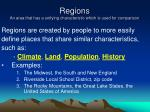 regions an area that has a unifying characteristic which is used for comparison