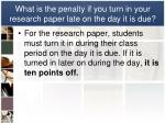 what is the penalty if you turn in your research paper late on the day it is due