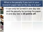 what is the penalty if you turn in your research paper late on the day it is due1