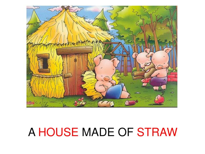 A house made of straw