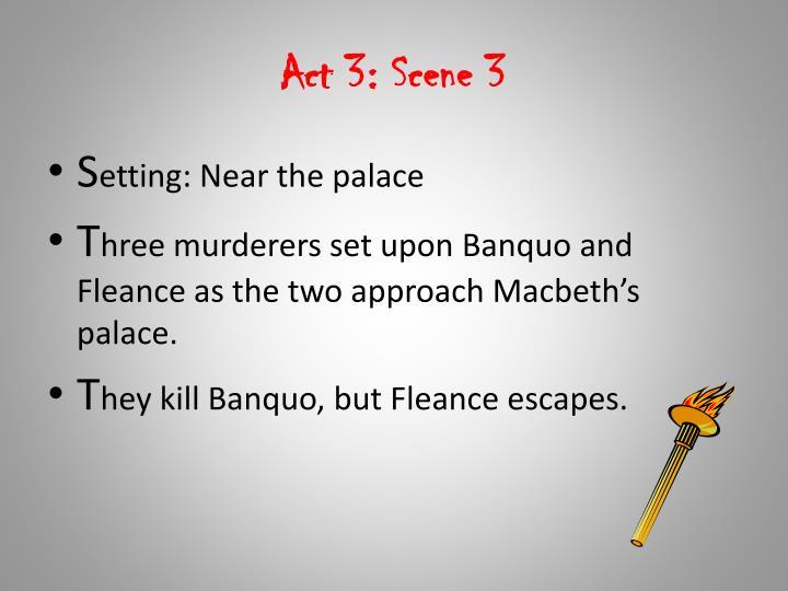 Act 3: Scene 3