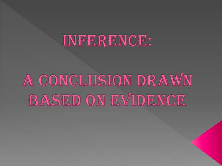 inference a conclusion drawn based on evidence n.