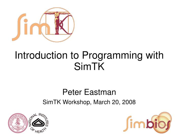 introduction to programming with simtk peter eastman simtk workshop march 20 2008 n.