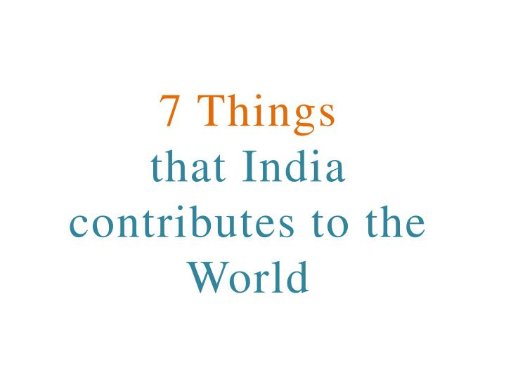 7 things that india contributes to the world n.