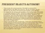 president rejects autonomy