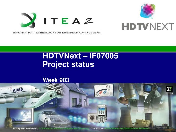 hdtvnext if07005 project status week 903 n.