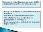 the centre for higher education and access cheea is dedicated to researching the following issues