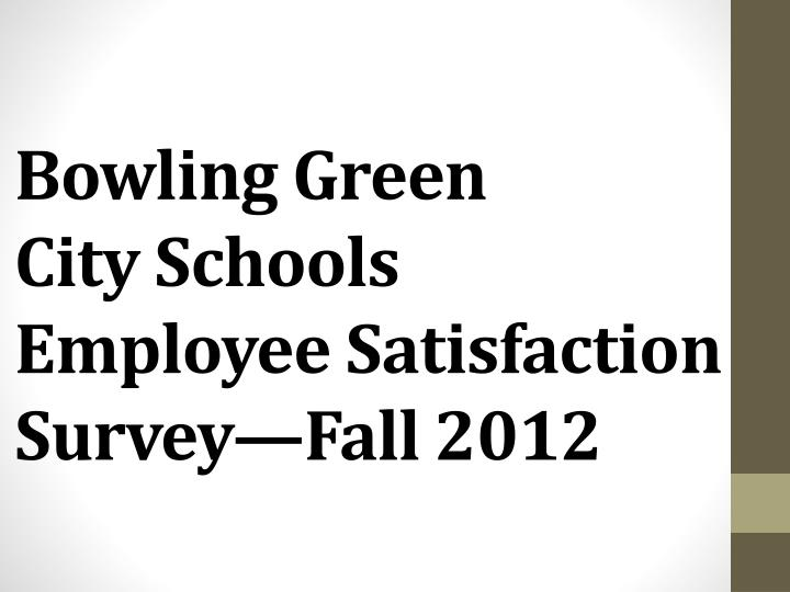 bowling green city schools employee satisfaction survey fall 2012 n.