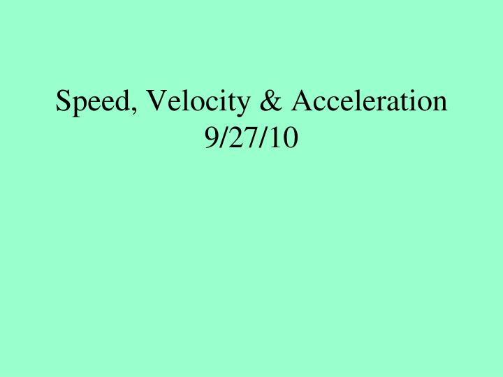 speed velocity acceleration 9 27 10 n.