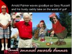 arnold palmer waves goodbye as gary russell and his trusty caddy take on the world of golf