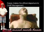 casey makes his official departure to c w management