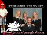 tom hires angels for his new team