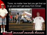 trone no matter how fast you get that car to go you can t get away from schad