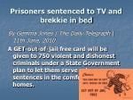 prisoners sentenced to tv and brekkie in bed