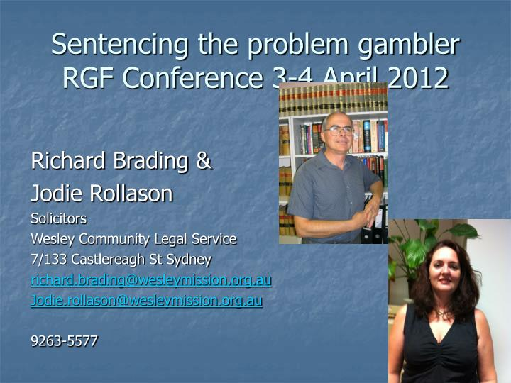 sentencing the problem gambler rgf conference 3 4 april 2012 n.