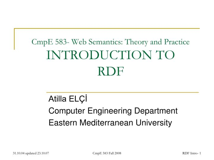 cmpe 583 web semantics theory and practice introduction to rdf n.