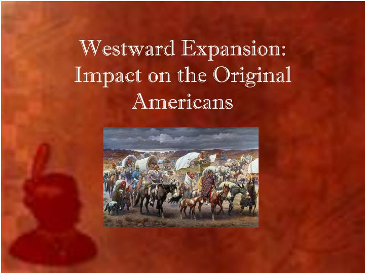 westward expansion impact on the original americans n.