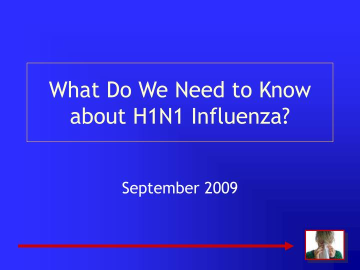 what do we need to know about h1n1 influenza n.