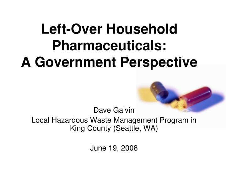 left over household pharmaceuticals a government perspective n.