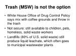 trash msw is not the option