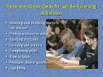 here are some ideas for while listening activities