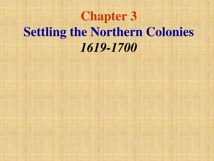 chapter 3 settling the northern colonies 1619 1700 n.