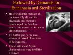 followed by demands for euthanasia and sterilization