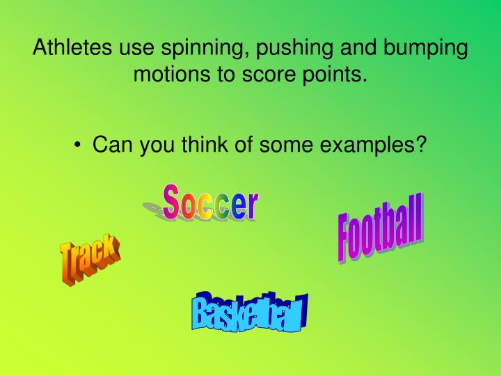 Athletes use spinning pushing and bumping motions to score points