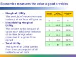 economics measures the value a good provides