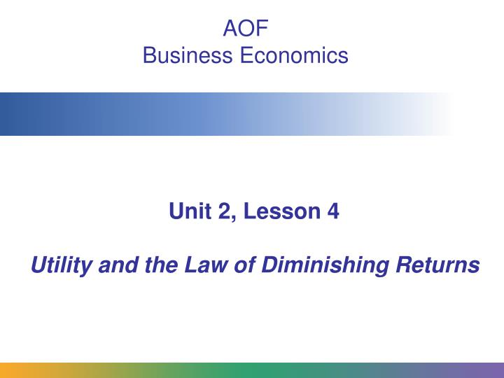 unit 2 lesson 4 utility and the law of diminishing returns n.