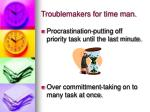 troublemakers for time man