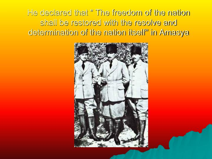 """He declared that """" The freedom of the nation shall be restored with the resolve and determination of the nation itself"""" in Amasya"""
