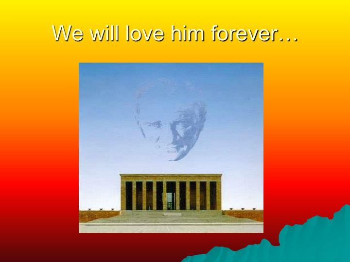 We will love him forever…