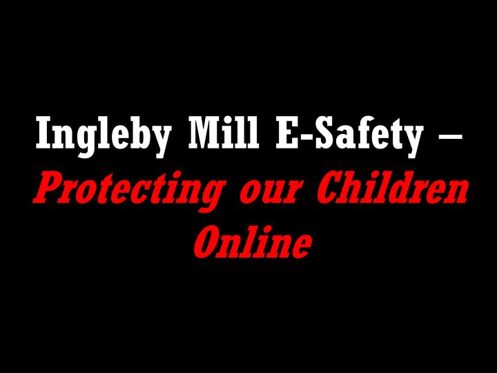 ingleby mill e safety protecting our children online n.
