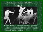 and of course there s the epic hero