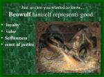 just in case you wanted to know beowulf himself represents good
