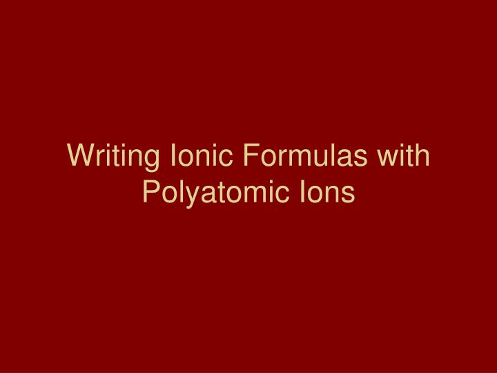 writing ionic formulas with polyatomic ions n.