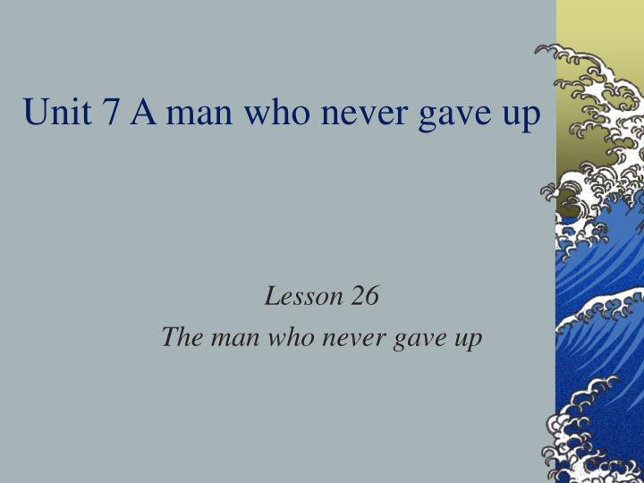 unit 7 a man who never gave up n.
