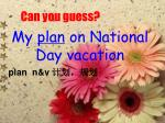 my plan on national day vacation