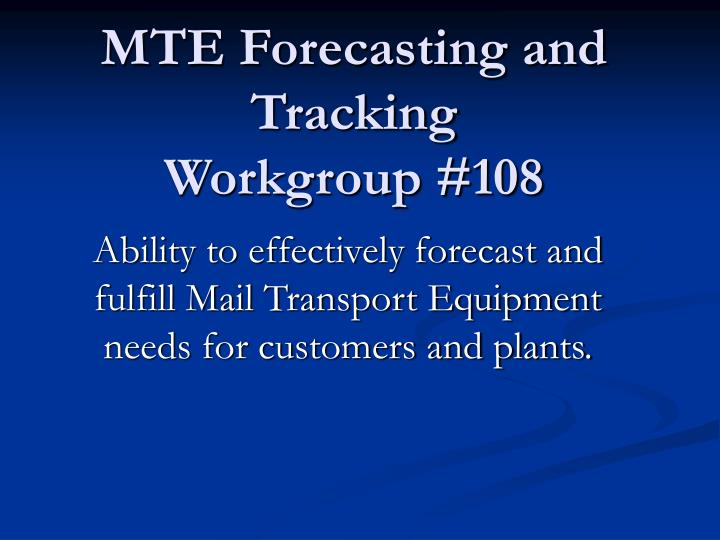 mte forecasting and tracking workgroup 108 n.